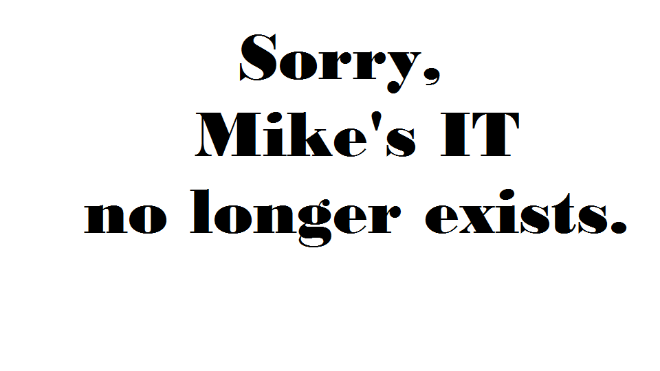No more Mike's IT!